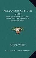 9781168943507: Alexander Mit Der Lanze: Eine Bronzestatuette Der Sammlung Der Herrn A. V. Nelidow (1898)