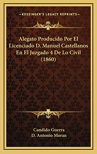 9781168944375: Alegato Producido Por El Licenciado D. Manuel Castellanos En El Juzgado 4 De Lo Civil (1860) (Spanish Edition)