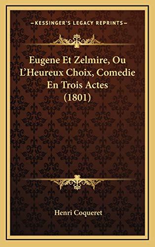 9781168945600: Eugene Et Zelmire, Ou L'Heureux Choix, Comedie En Trois Actes (1801) (French Edition)