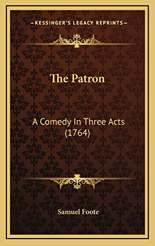 9781168947215: The Patron: A Comedy in Three Acts (1764)