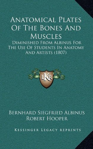 9781168947390: Anatomical Plates Of The Bones And Muscles: Diminished From Albinus For The Use Of Students In Anatomy And Artists (1807)
