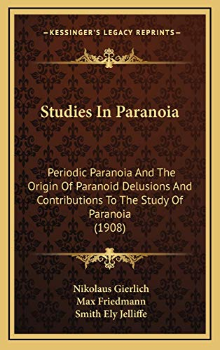 9781168948762: Studies In Paranoia: Periodic Paranoia And The Origin Of Paranoid Delusions And Contributions To The Study Of Paranoia (1908)