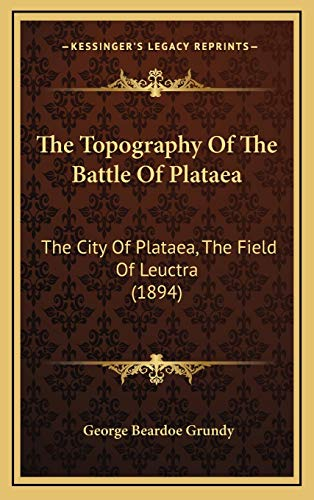 9781168949110: The Topography Of The Battle Of Plataea: The City Of Plataea, The Field Of Leuctra (1894)