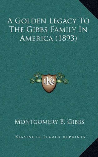 9781168949288: A Golden Legacy To The Gibbs Family In America (1893)