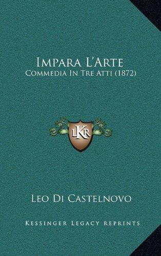9781168949905: Impara L'Arte: Commedia in Tre Atti (1872)
