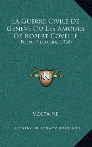 9781168950192: La Guerre Civile de Geneve Ou Les Amours de Robert Covelle: Poeme Heroique (1768)