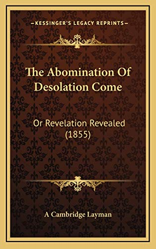 9781168950925: The Abomination Of Desolation Come: Or Revelation Revealed (1855)