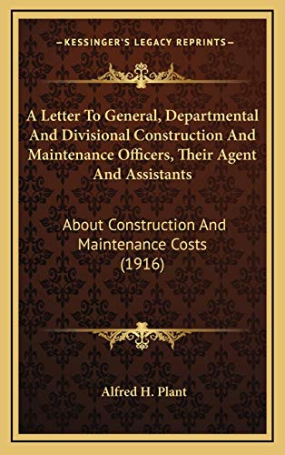 9781168951212: A Letter To General, Departmental And Divisional Construction And Maintenance Officers, Their Agent And Assistants: About Construction And Maintenance Costs (1916)
