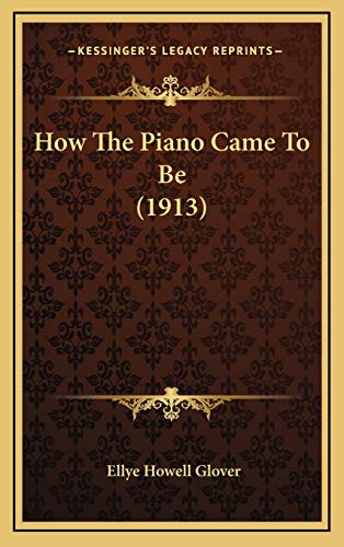 9781168953629: How The Piano Came To Be (1913)