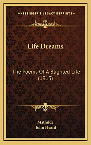 9781168953742: Life Dreams: The Poems Of A Blighted Life (1913)