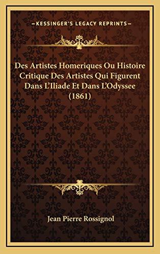 9781168954138: Des Artistes Homeriques Ou Histoire Critique Des Artistes Qui Figurent Dans L'Iliade Et Dans L'Odyssee (1861)