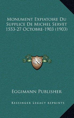 9781168956934: Monument Expiatoire Du Supplice de Michel Servet 1553-27 Octobre-1903 (1903)