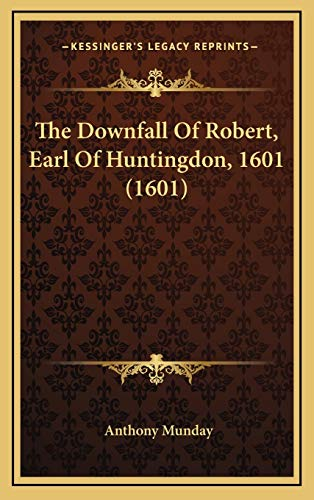 9781168962584: The Downfall Of Robert, Earl Of Huntingdon, 1601 (1601)