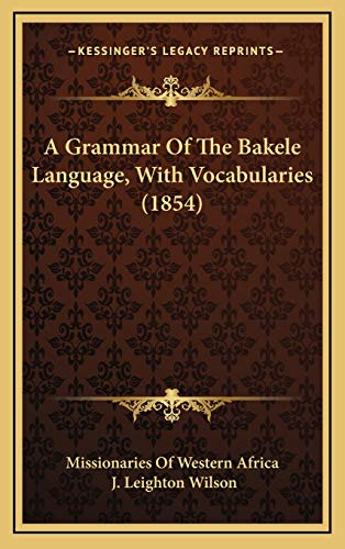 9781168963031: A Grammar Of The Bakele Language, With Vocabularies (1854)
