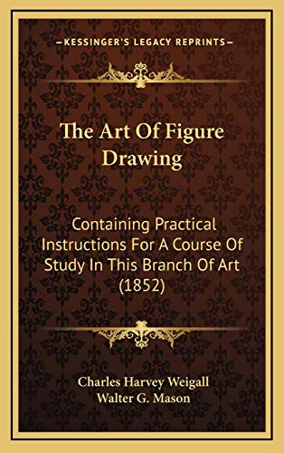 9781168964045: The Art Of Figure Drawing: Containing Practical Instructions For A Course Of Study In This Branch Of Art (1852)