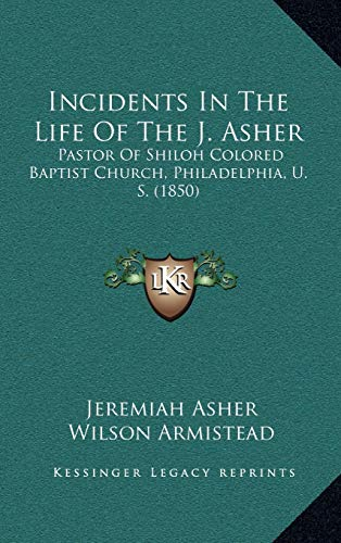 9781168965349: Incidents in the Life of the J. Asher: Pastor of Shiloh Colored Baptist Church, Philadelphia, U. S. (1850)