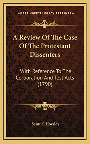 9781168966278: A Review Of The Case Of The Protestant Dissenters: With Reference To The Corporation And Test Acts (1790)