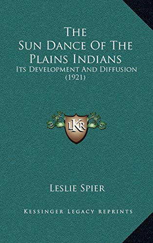 9781168967213: The Sun Dance Of The Plains Indians: Its Development And Diffusion (1921)