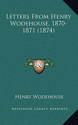 9781168967923: Letters From Henry Wodehouse, 1870-1871 (1874)