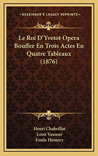 9781168968494: Le Roi D'Yvetot Opera Bouffee En Trois Actes En Quatre Tableaux (1876)