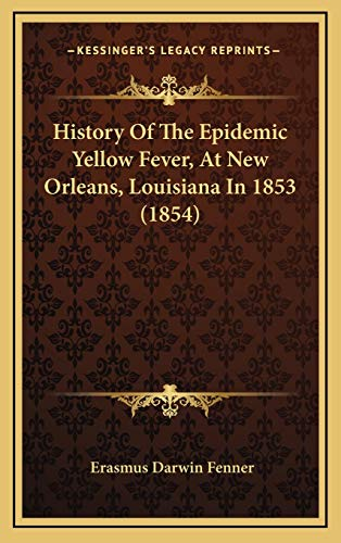 9781168977113: History Of The Epidemic Yellow Fever, At New Orleans, Louisiana In 1853 (1854)