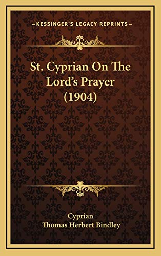 9781168978981: St. Cyprian On The Lord's Prayer (1904)