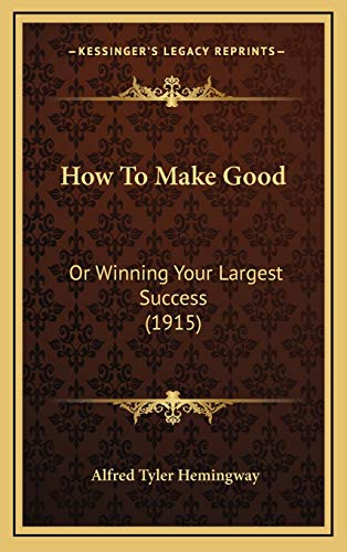 9781168980311: How To Make Good: Or Winning Your Largest Success (1915)