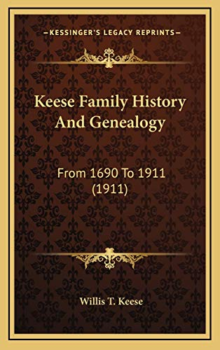 9781168980359: Keese Family History And Genealogy: From 1690 To 1911 (1911)