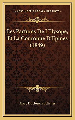 9781168984357: Les Parfums de L'Hysope, Et La Couronne D'Epines (1849)