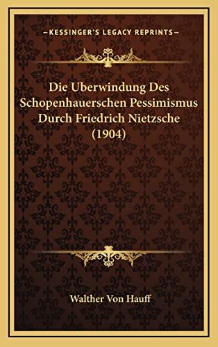 9781168986894: Die Berwindung Des Schopenhauerschen Pessimismus Durch Friedrich Nietzsche (1904)