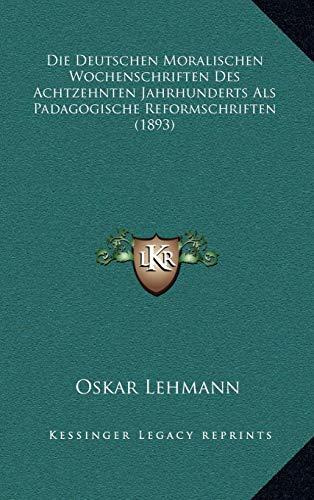 9781168987044: Die Deutschen Moralischen Wochenschriften Des Achtzehnten Jahrhunderts Als Padagogische Reformschriften (1893) (German Edition)
