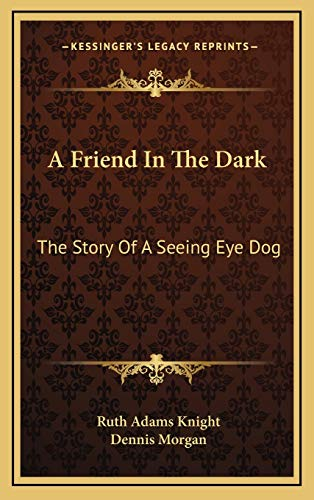 9781168989147: A Friend In The Dark: The Story Of A Seeing Eye Dog
