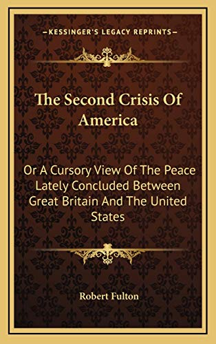 9781168990006: The Second Crisis of America: Or a Cursory View of the Peace Lately Concluded Between Great Britain and the United States
