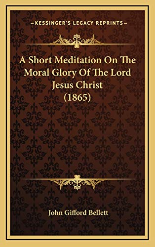 9781168991300: A Short Meditation On The Moral Glory Of The Lord Jesus Christ (1865)