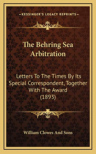 9781168992376: The Behring Sea Arbitration: Letters To The Times By Its Special Correspondent, Together With The Award (1893)
