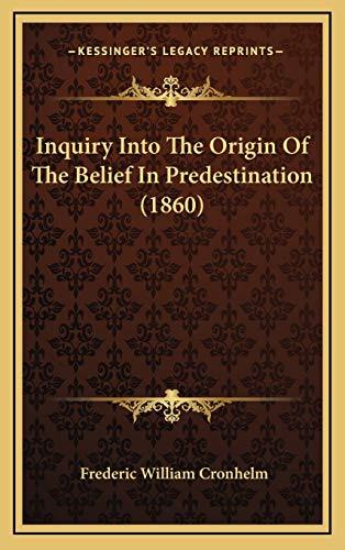 9781168993335: Inquiry Into The Origin Of The Belief In Predestination (1860)