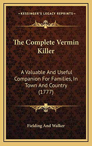 9781168994646: The Complete Vermin Killer: A Valuable And Useful Companion For Families, In Town And Country (1777)