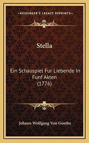 Stella: Ein Schauspiel Fur Liebende In Funf Akten (1776) (German Edition) (1168995264) by Johann Wolfgang Von Goethe