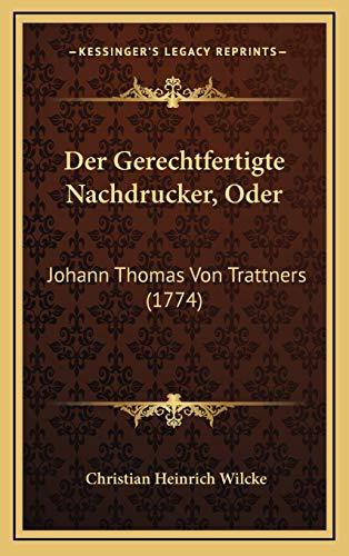 9781168995391: Der Gerechtfertigte Nachdrucker, Oder: Johann Thomas Von Trattners (1774)