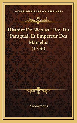 9781168996510: Histoire De Nicolas I Roy Du Paraguai, Et Empereur Des Mamelus (1756) (French Edition)