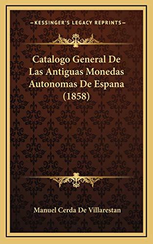 9781168998859: Catalogo General De Las Antiguas Monedas Autonomas De Espana (1858) (Spanish Edition)