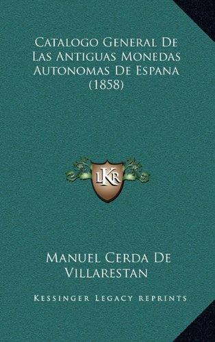 9781168998866: Catalogo General De Las Antiguas Monedas Autonomas De Espana (1858) (Spanish Edition)