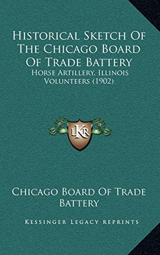 9781169005532: Historical Sketch Of The Chicago Board Of Trade Battery: Horse Artillery, Illinois Volunteers (1902)