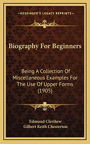 9781169005556: Biography For Beginners: Being A Collection Of Miscellaneous Examples For The Use Of Upper Forms (1905)