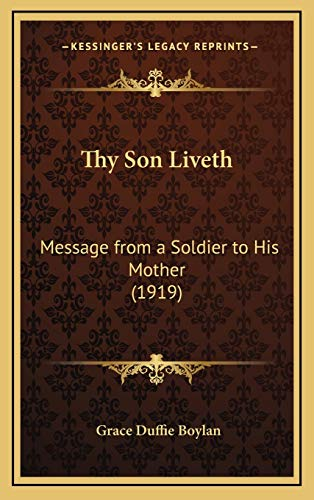 9781169005716: Thy Son Liveth: Message from a Soldier to His Mother (1919) (Kessinger Legacy Reprints)