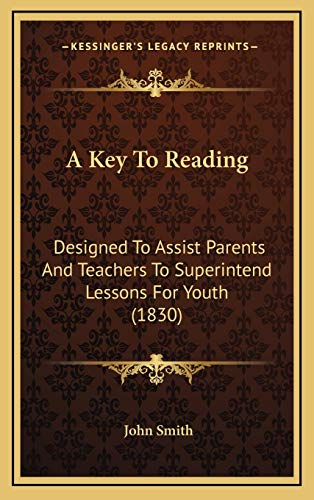 9781169005877: A Key To Reading: Designed To Assist Parents And Teachers To Superintend Lessons For Youth (1830)