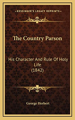 9781169006072: The Country Parson: His Character And Rule Of Holy Life (1842)