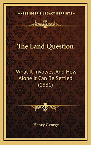 9781169006775: The Land Question: What It Involves, And How Alone It Can Be Settled (1881)