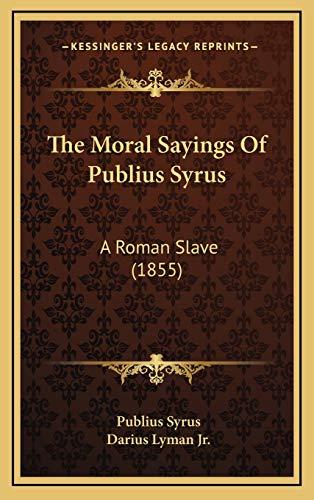 9781169006805: The Moral Sayings Of Publius Syrus: A Roman Slave (1855)