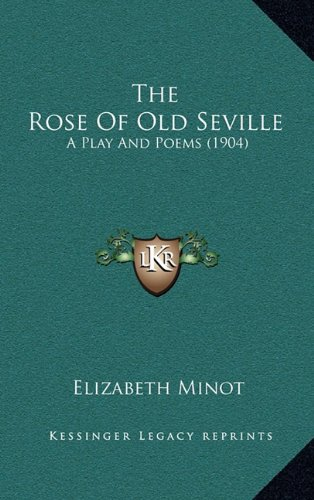 9781169008052: The Rose Of Old Seville: A Play And Poems (1904)